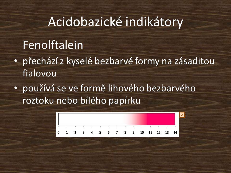 Acidobazické indikátory Fenolftalein přechází z kyselé bezbarvé formy na zásaditou fialovou používá se ve formě lihového bezbarvého roztoku nebo bílého papírku 2