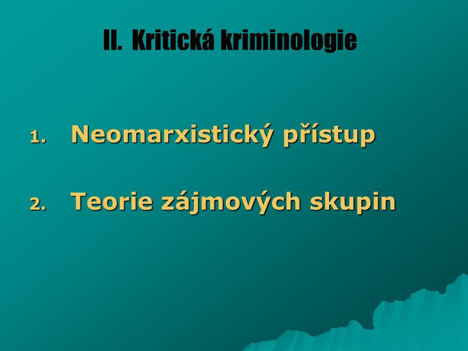 II. Kritická kriminologie 1. Neomarxistický přístup 2. Teorie zájmových skupin