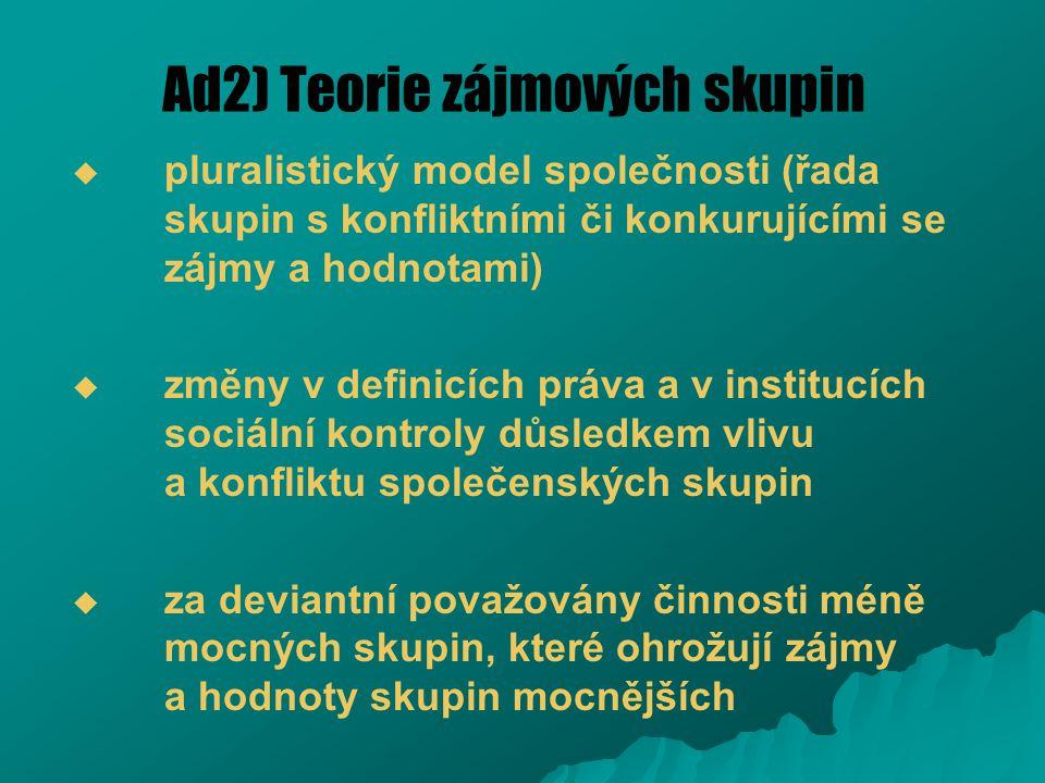 Ad2) Teorie zájmových skupin   pluralistický model společnosti (řada skupin s konfliktními či konkurujícími se zájmy a hodnotami)   změny v defini
