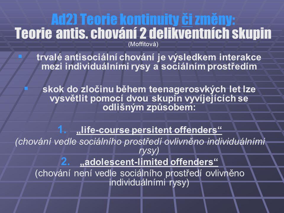 Ad2) Teorie kontinuity či změny: Teorie antis. chování 2 delikventních skupin (Moffitová)   trvalé antisociální chování je výsledkem interakce mezi