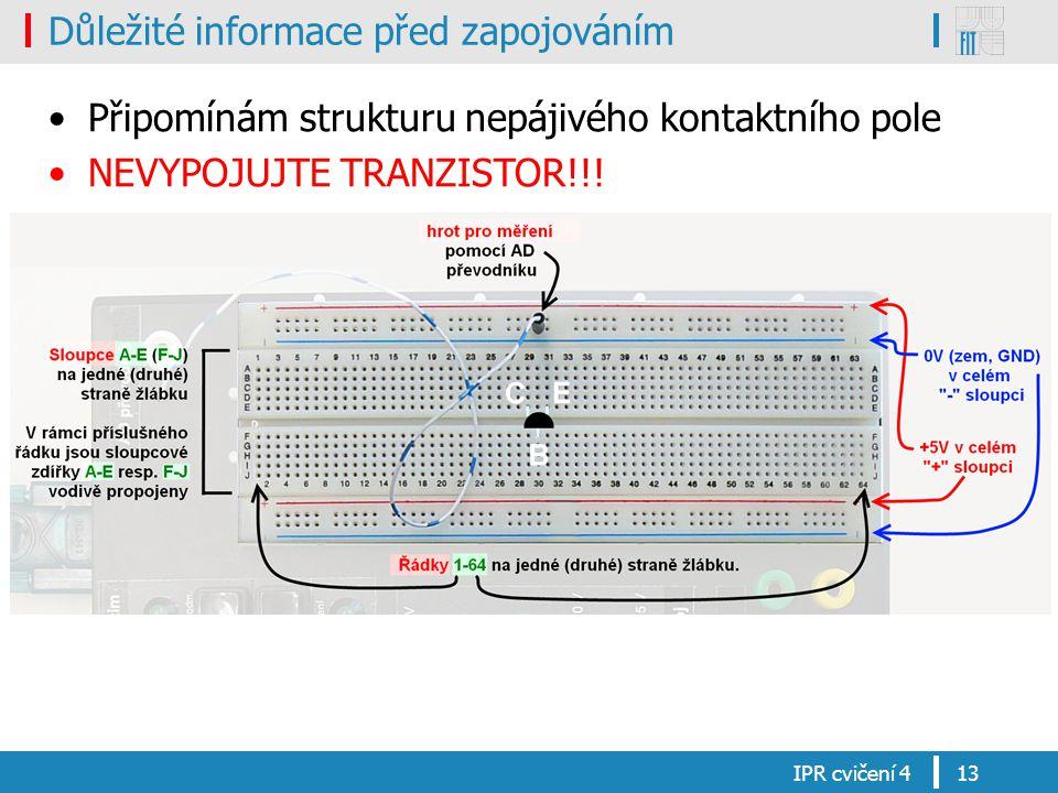 Důležité informace před zapojováním Připomínám strukturu nepájivého kontaktního pole NEVYPOJUJTE TRANZISTOR!!! IPR cvičení 413