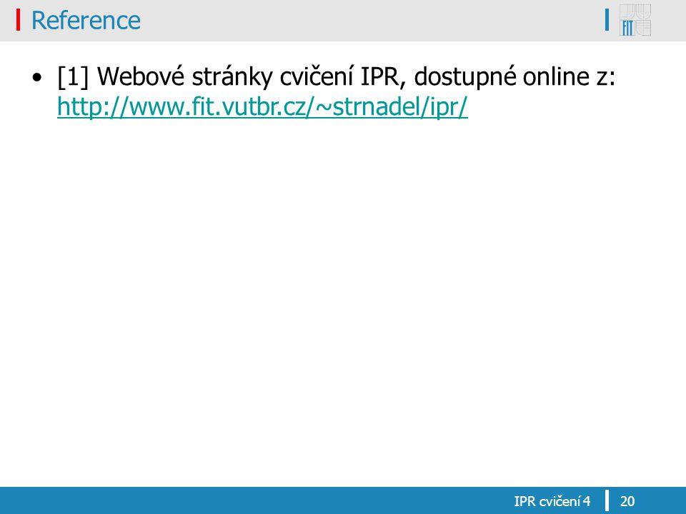 Reference [1] Webové stránky cvičení IPR, dostupné online z: http://www.fit.vutbr.cz/~strnadel/ipr/ http://www.fit.vutbr.cz/~strnadel/ipr/ IPR cvičení
