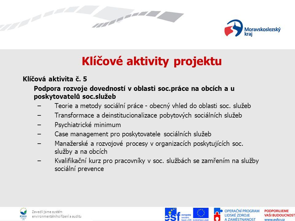 Zavedli jsme systém environmentálního řízení a auditu Klíčové aktivity projektu Klíčová aktivita č. 5 Podpora rozvoje dovedností v oblasti soc.práce n