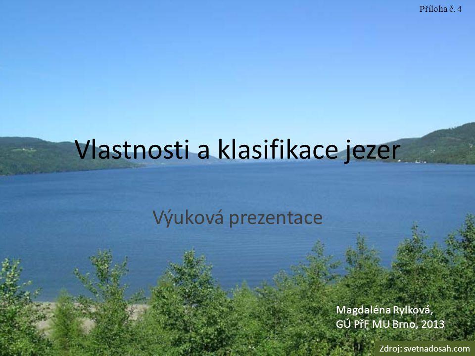 Vlastnosti a klasifikace jezer Výuková prezentace Magdaléna Rylková, GÚ PřF MU Brno, 2013 Zdroj: svetnadosah.com Příloha č. 4