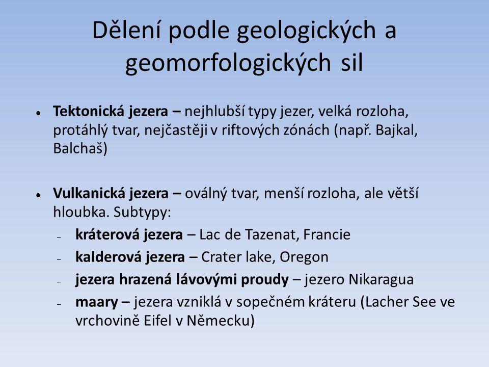 Dělení podle geologických a geomorfologických sil Tektonická jezera – nejhlubší typy jezer, velká rozloha, protáhlý tvar, nejčastěji v riftových zónác