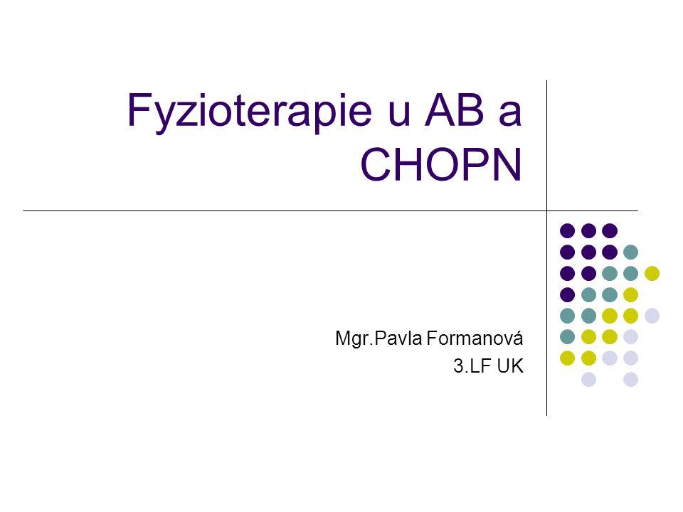 Fyzioterapie u AB a CHOPN Mgr.Pavla Formanová 3.LF UK