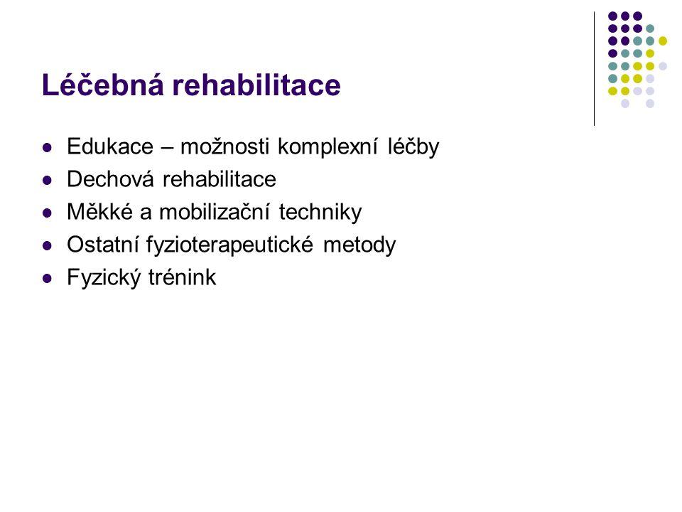 Léčebná rehabilitace Edukace – možnosti komplexní léčby Dechová rehabilitace Měkké a mobilizační techniky Ostatní fyzioterapeutické metody Fyzický trénink