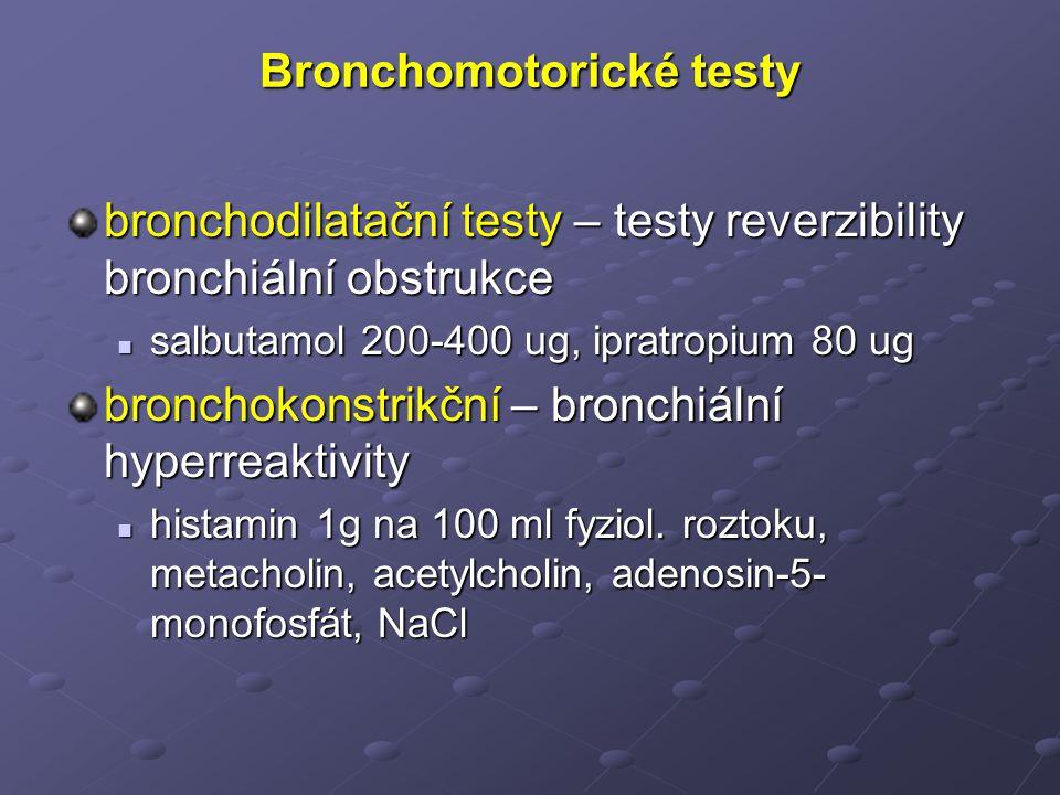 Bronchomotorické testy bronchodilatační testy – testy reverzibility bronchiální obstrukce salbutamol 200-400 ug, ipratropium 80 ug salbutamol 200-400 ug, ipratropium 80 ug bronchokonstrikční – bronchiální hyperreaktivity histamin 1g na 100 ml fyziol.