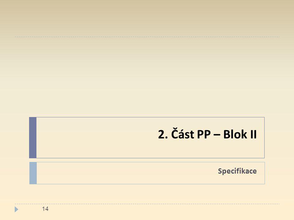 2. Část PP – Blok II Specifikace 14