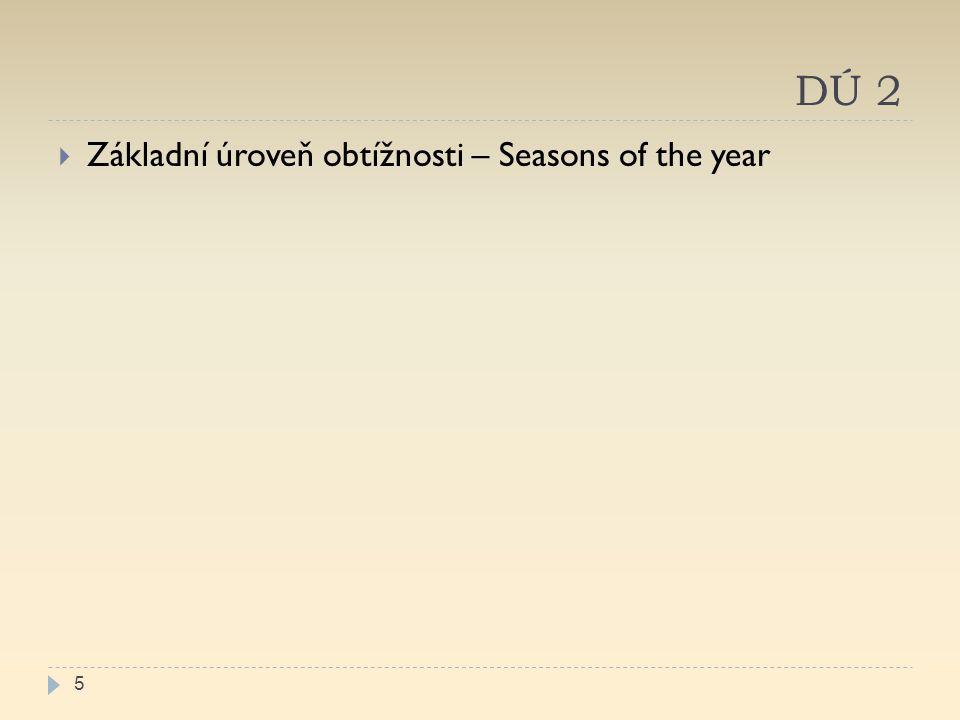 DÚ 2  Základní úroveň obtížnosti – Seasons of the year 5