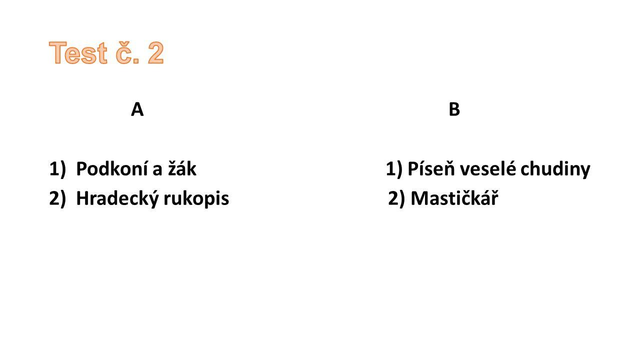 A B 1)Podkoní a žák 1) Píseň veselé chudiny 2)Hradecký rukopis 2) Mastičkář
