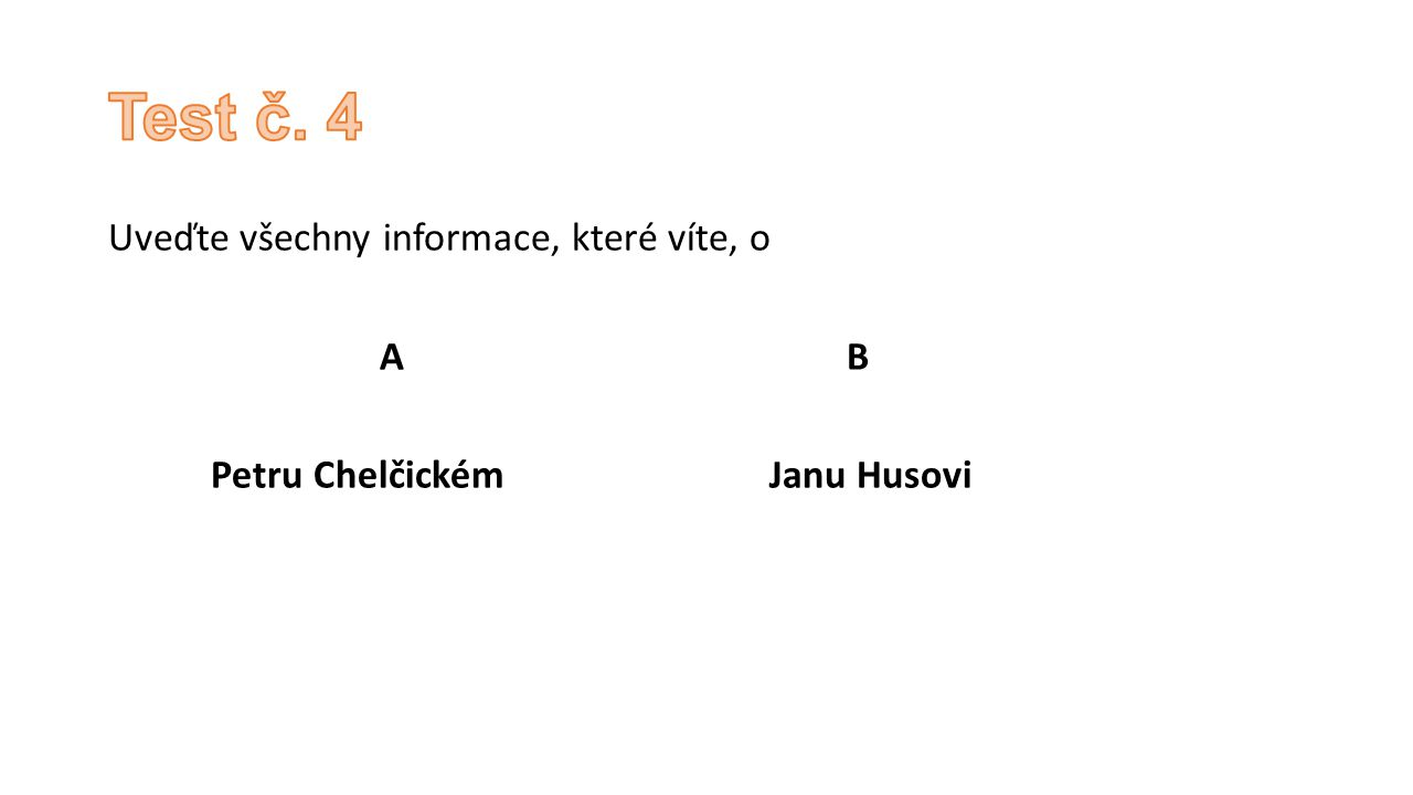Uveďte všechny informace, které víte, o A B Petru Chelčickém Janu Husovi