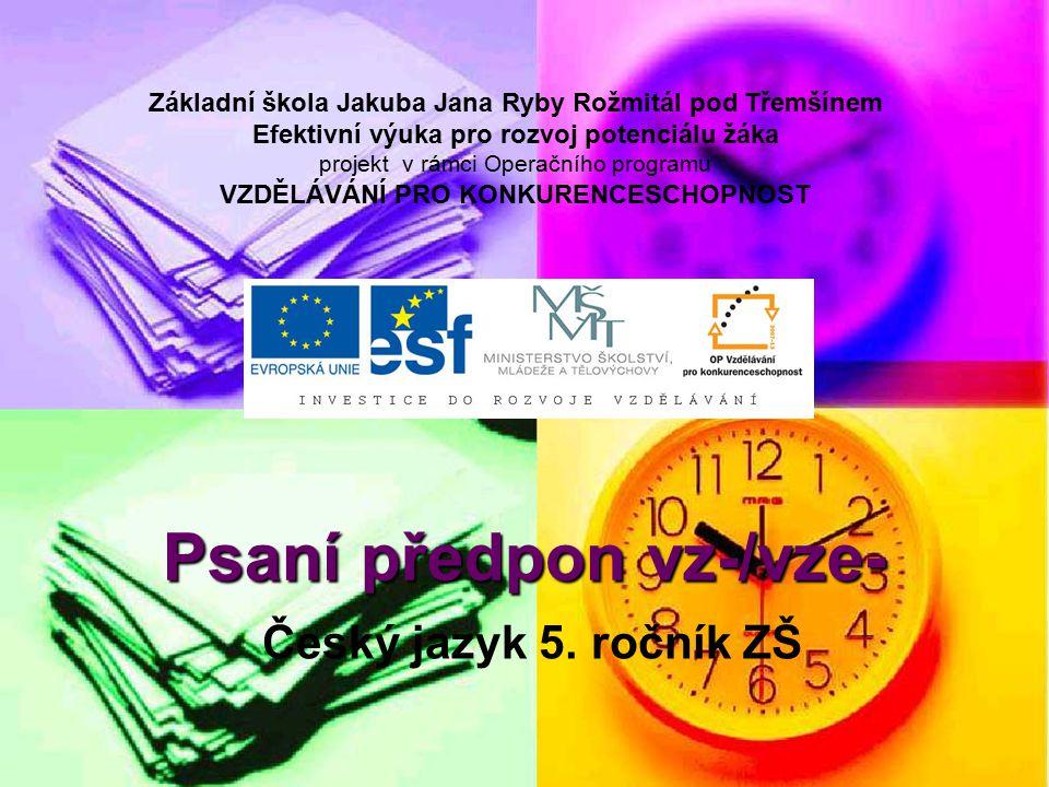 Psaní předpon vz-/vze- 5.ročník ZŠ Použitý software: držitel licence - ZŠ J.