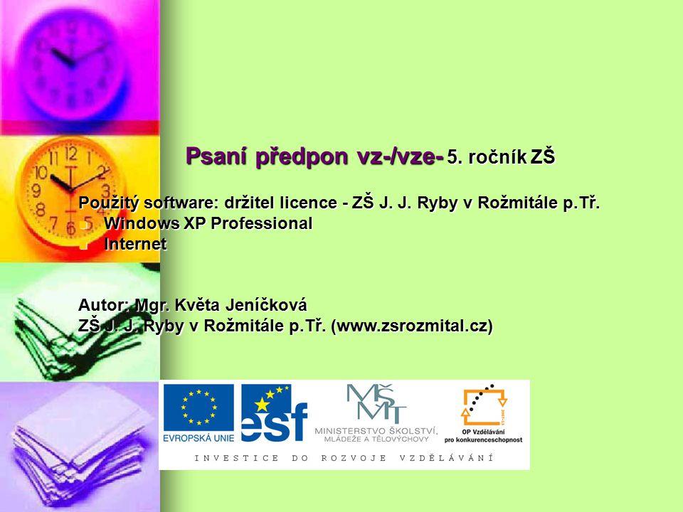 Psaní předpon vz-/vze- 5. ročník ZŠ Použitý software: držitel licence - ZŠ J. J. Ryby v Rožmitále p.Tř. Windows XP Professional Windows XP Professiona