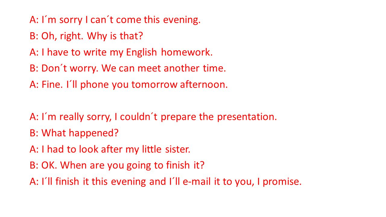 A: I´m sorry I can´t come this evening. B: Oh, right.