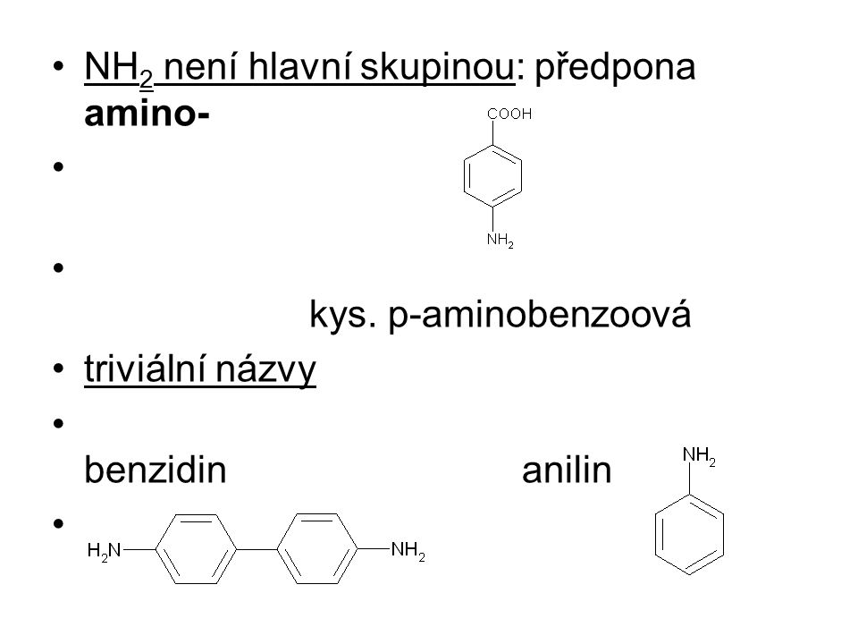 NH 2 není hlavní skupinou: předpona amino- kys. p-aminobenzoová triviální názvy benzidin anilin