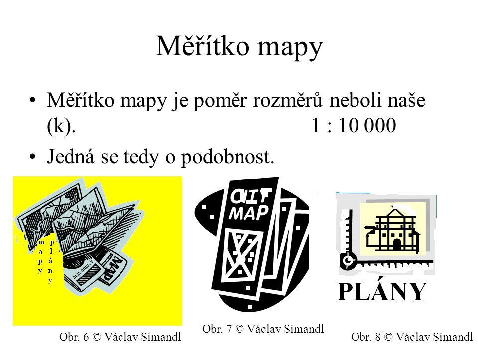 Měřítko mapy Měřítko mapy je poměr rozměrů neboli naše (k). 1 : 10 000 Jedná se tedy o podobnost. Obr. 6 © Václav Simandl Obr. 7 © Václav Simandl Obr.