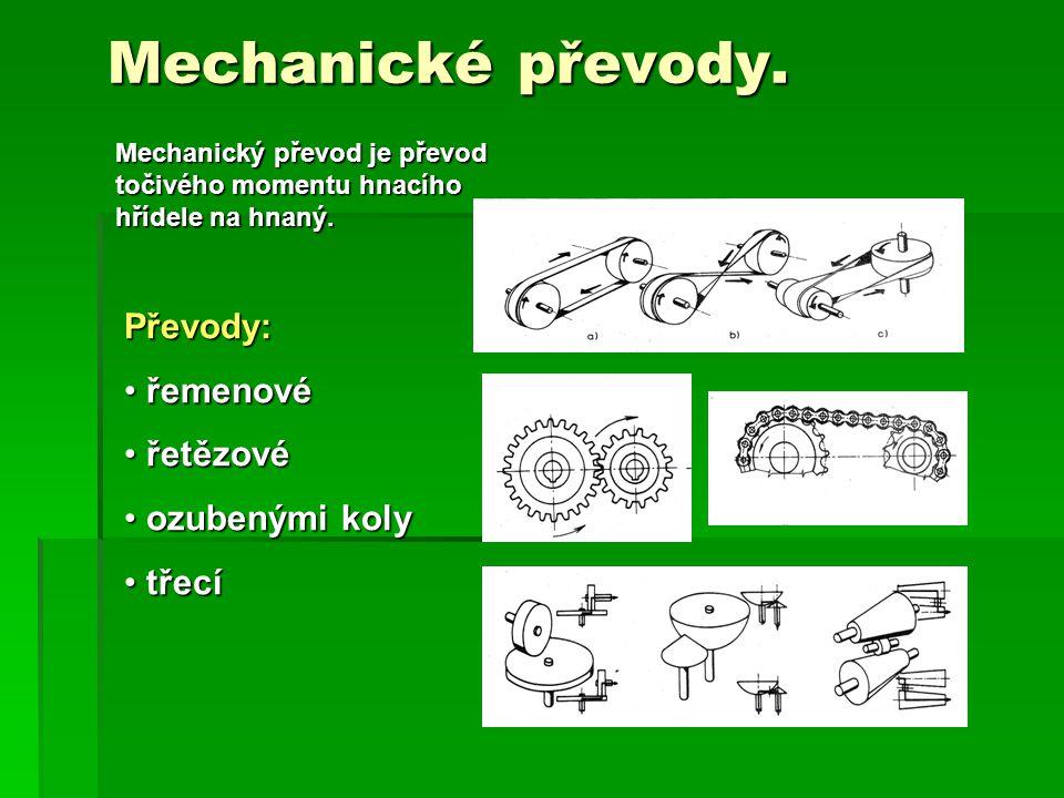Mechanické převody. Mechanický převod je převod točivého momentu hnacího hřídele na hnaný. Převody: řemenové řemenové řetězové řetězové ozubenými koly