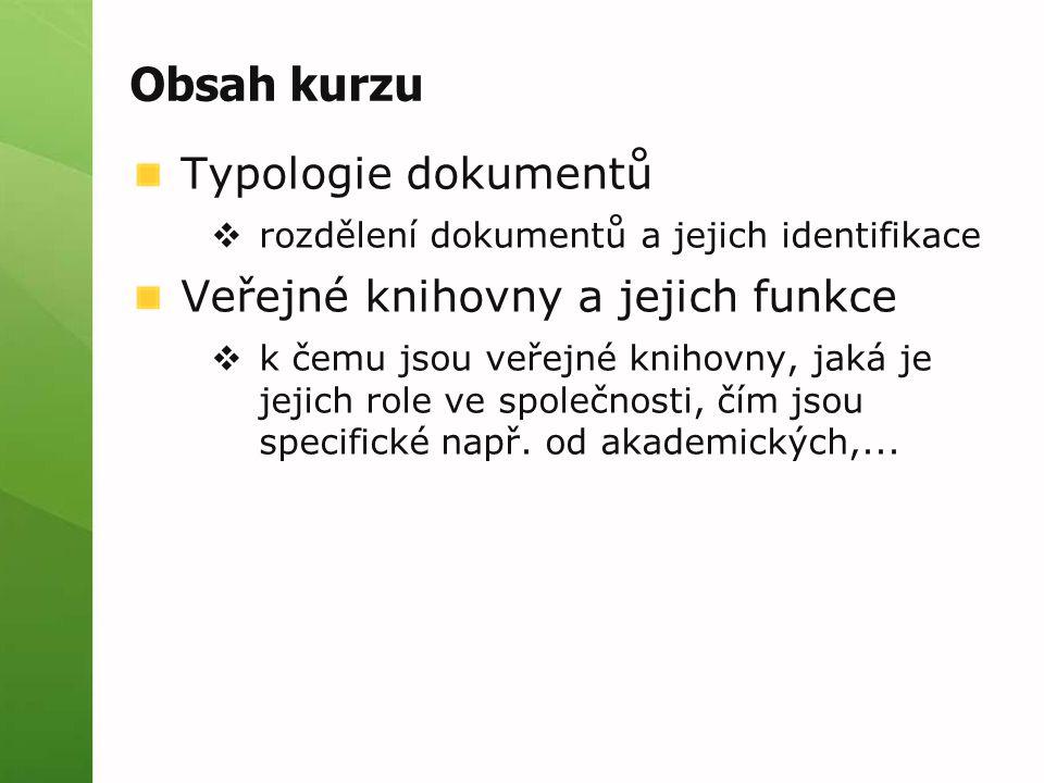 Obsah kurzu Typologie dokumentů  rozdělení dokumentů a jejich identifikace Veřejné knihovny a jejich funkce  k čemu jsou veřejné knihovny, jaká je j