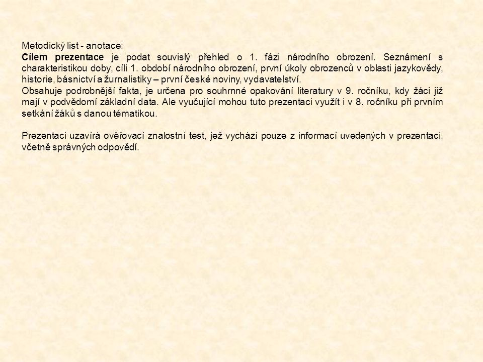 Metodický list - anotace: Cílem prezentace je podat souvislý přehled o 1. fázi národního obrození. Seznámení s charakteristikou doby, cíli 1. období n