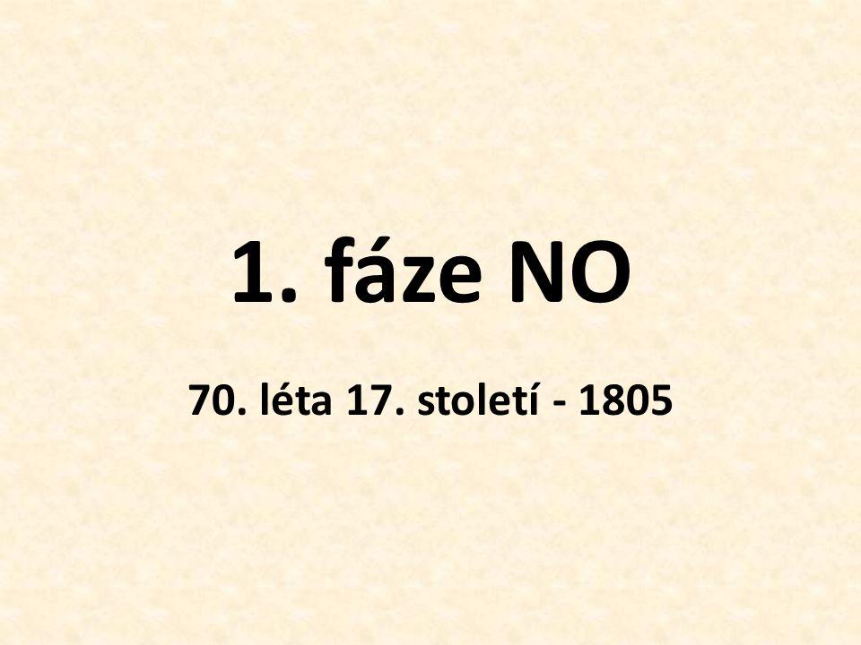 1. fáze NO 70. léta 17. století - 1805
