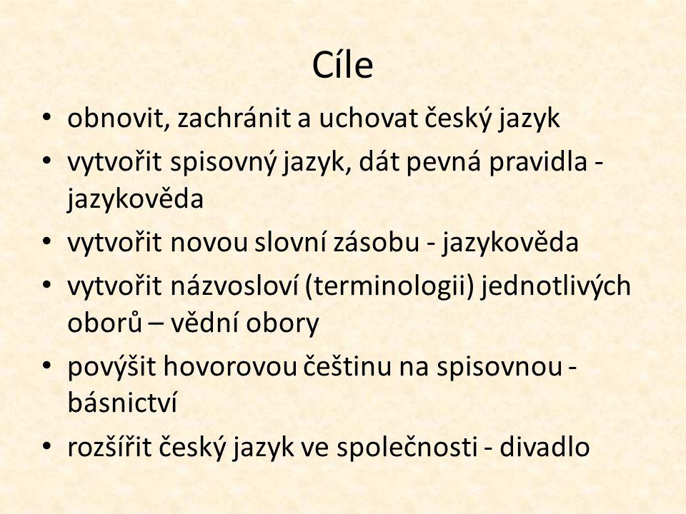 Cíle obnovit, zachránit a uchovat český jazyk vytvořit spisovný jazyk, dát pevná pravidla - jazykověda vytvořit novou slovní zásobu - jazykověda vytvořit názvosloví (terminologii) jednotlivých oborů – vědní obory povýšit hovorovou češtinu na spisovnou - básnictví rozšířit český jazyk ve společnosti - divadlo