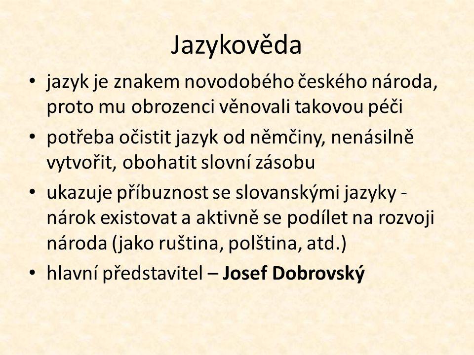 Jazykověda jazyk je znakem novodobého českého národa, proto mu obrozenci věnovali takovou péči potřeba očistit jazyk od němčiny, nenásilně vytvořit, o