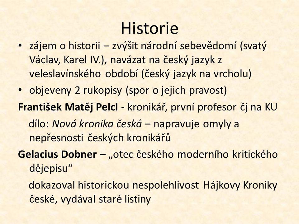 Historie zájem o historii – zvýšit národní sebevědomí (svatý Václav, Karel IV.), navázat na český jazyk z veleslavínského období (český jazyk na vrcho