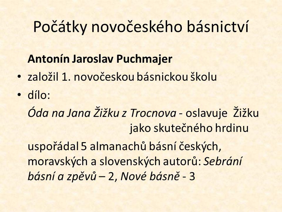 Počátky novočeského básnictví Antonín Jaroslav Puchmajer založil 1. novočeskou básnickou školu dílo: Óda na Jana Žižku z Trocnova - oslavuje Žižku jak