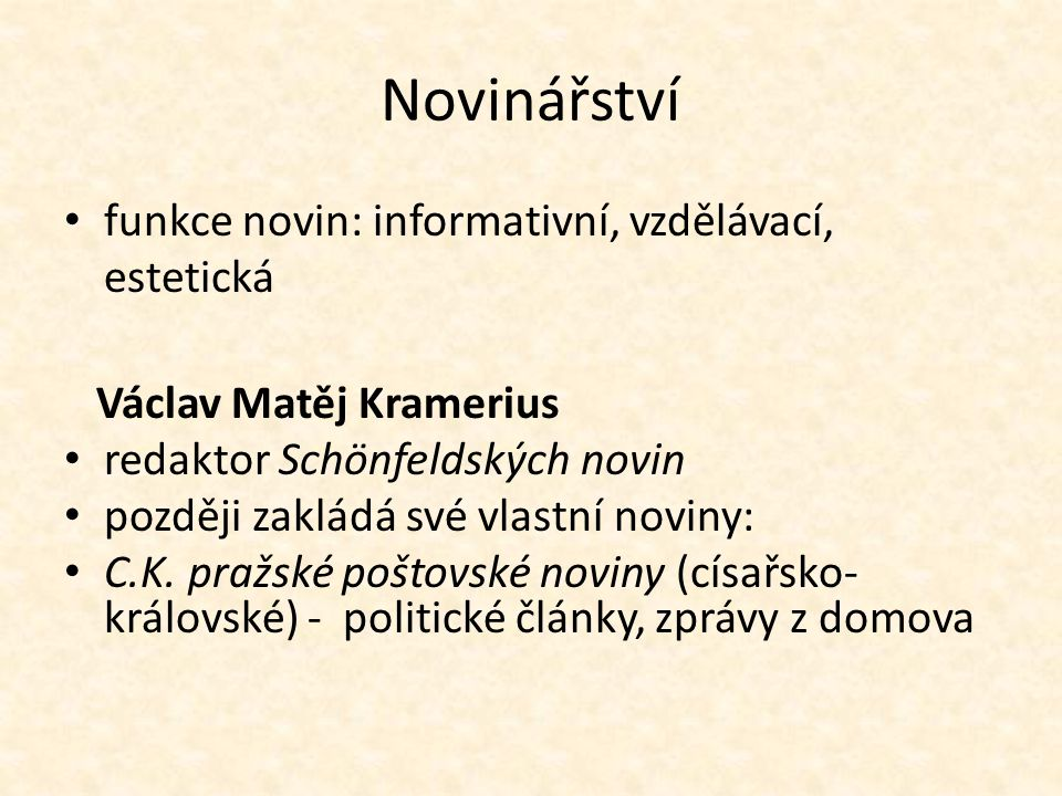 Novinářství funkce novin: informativní, vzdělávací, estetická Václav Matěj Kramerius redaktor Schönfeldských novin později zakládá své vlastní noviny: C.K.