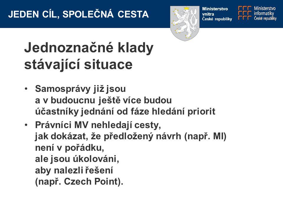 JEDEN CÍL, SPOLEČNÁ CESTA Ministerstvo vnitra České republiky Jednoznačné klady stávající situace Samosprávy již jsou a v budoucnu ještě více budou účastníky jednání od fáze hledání priorit Právníci MV nehledají cesty, jak dokázat, že předložený návrh (např.