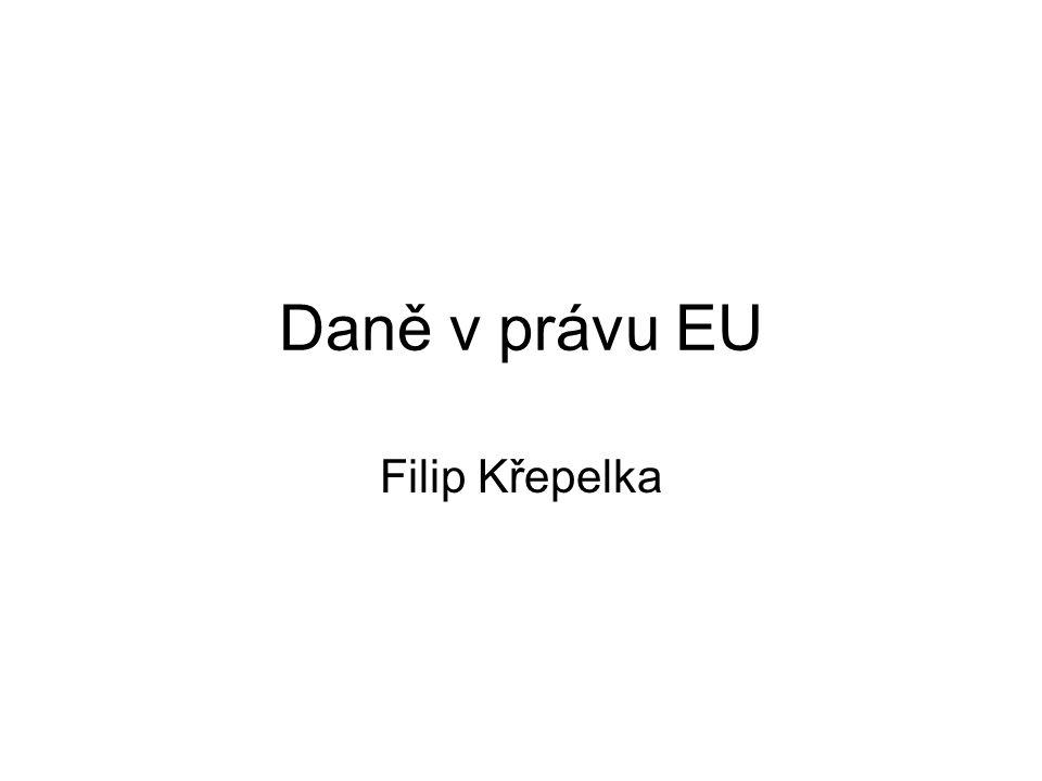 Harmonizace nepřímých daní Kompetence: čl.113 SFEU, resp.