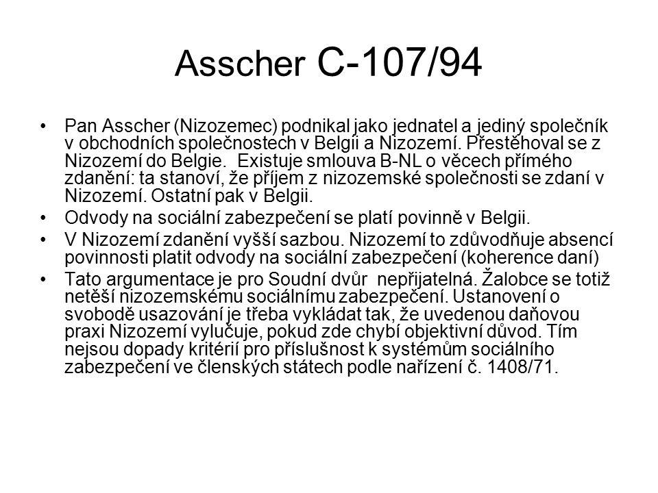 Asscher C-107/94 Pan Asscher (Nizozemec) podnikal jako jednatel a jediný společník v obchodních společnostech v Belgii a Nizozemí.