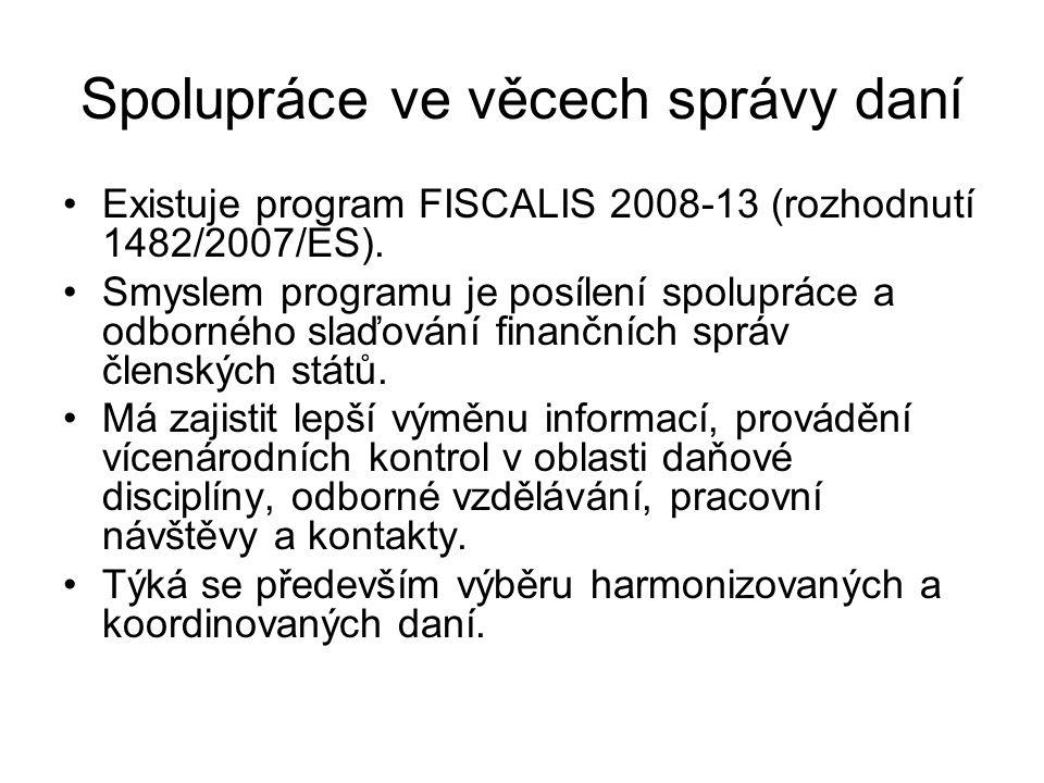 Spolupráce ve věcech správy daní Existuje program FISCALIS 2008-13 (rozhodnutí 1482/2007/ES).