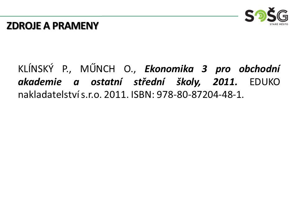 ZDROJE A PRAMENY KLÍNSKÝ P., MŰNCH O., Ekonomika 3 pro obchodní akademie a ostatní střední školy, 2011. EDUKO nakladatelství s.r.o. 2011. ISBN: 978-80