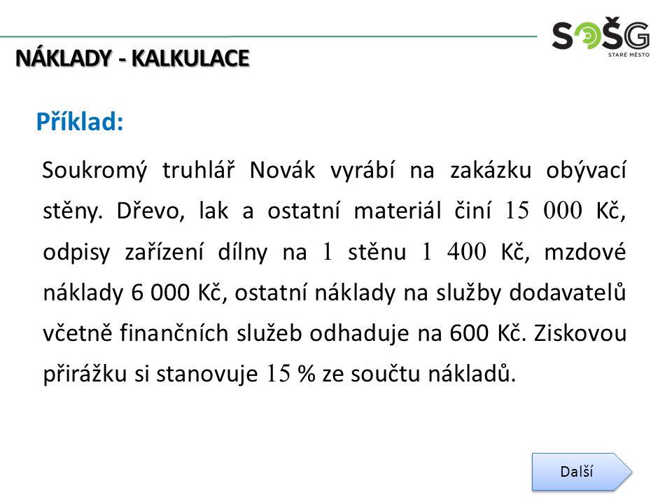 NÁKLADY - KALKULACE Příklad: Soukromý truhlář Novák vyrábí na zakázku obývací stěny. Dřevo, lak a ostatní materiál činí 15 000 Kč, odpisy zařízení díl
