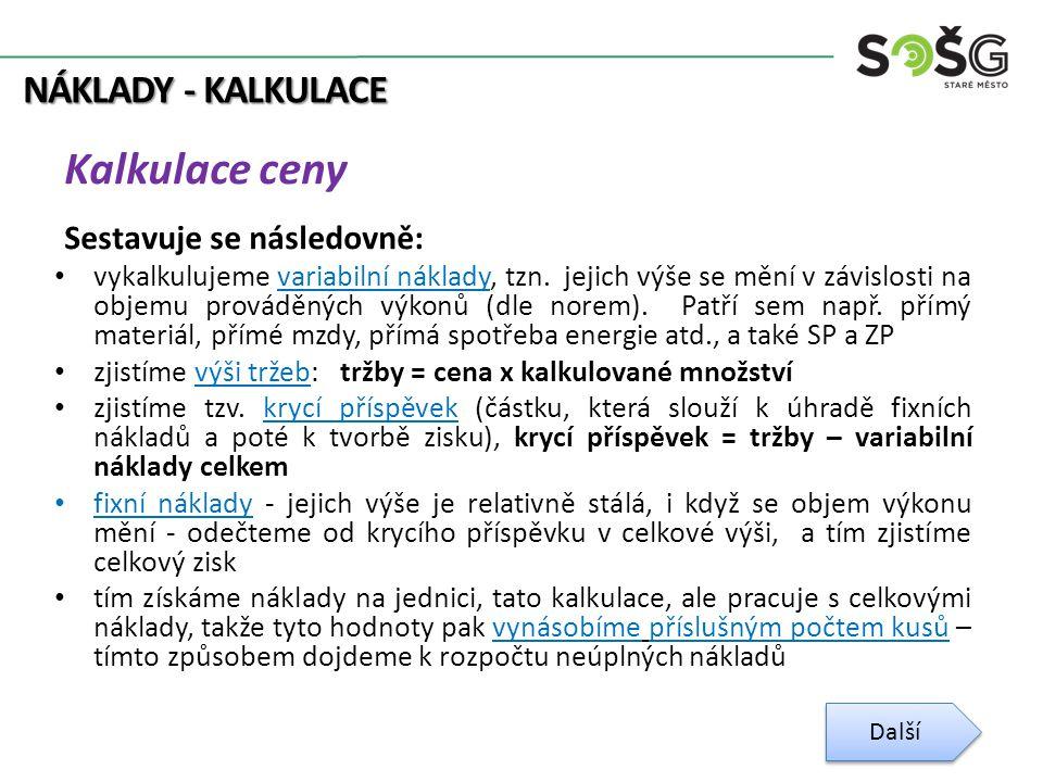 NÁKLADY - KALKULACE Kalkulace ceny Sestavuje se následovně: vykalkulujeme variabilní náklady, tzn.