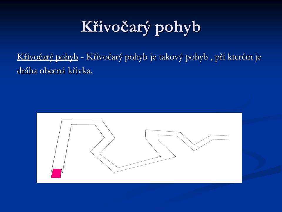 Křivočarý pohyb Křivočarý pohyb - Křivočarý pohyb je takový pohyb, při kterém je dráha obecná křivka.
