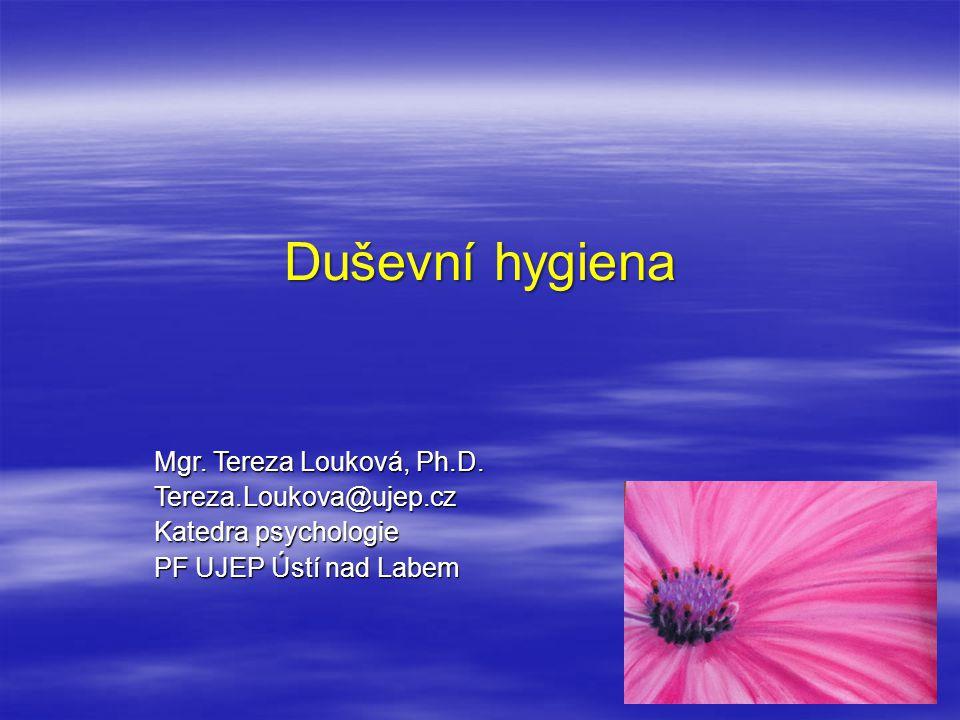 Duševní hygiena Mgr. Tereza Louková, Ph.D. Tereza.Loukova@ujep.cz Katedra psychologie PF UJEP Ústí nad Labem