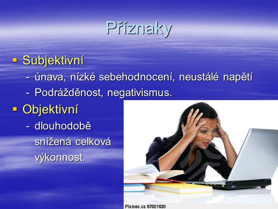 Příznaky  Subjektivní -únava, nízké sebehodnocení, neustálé napětí -Podrážděnost, negativismus.  Objektivní -dlouhodobě snížená celková výkonnost.