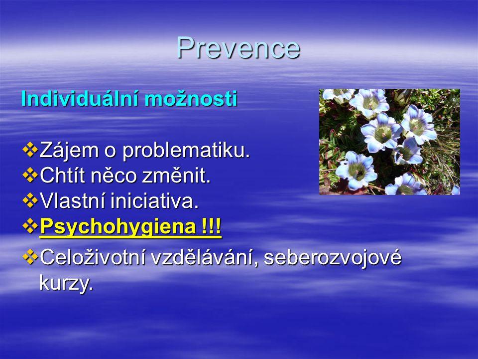 Prevence Individuální možnosti  Zájem o problematiku.  Chtít něco změnit.  Vlastní iniciativa.  Psychohygiena !!!  Celoživotní vzdělávání, sebero