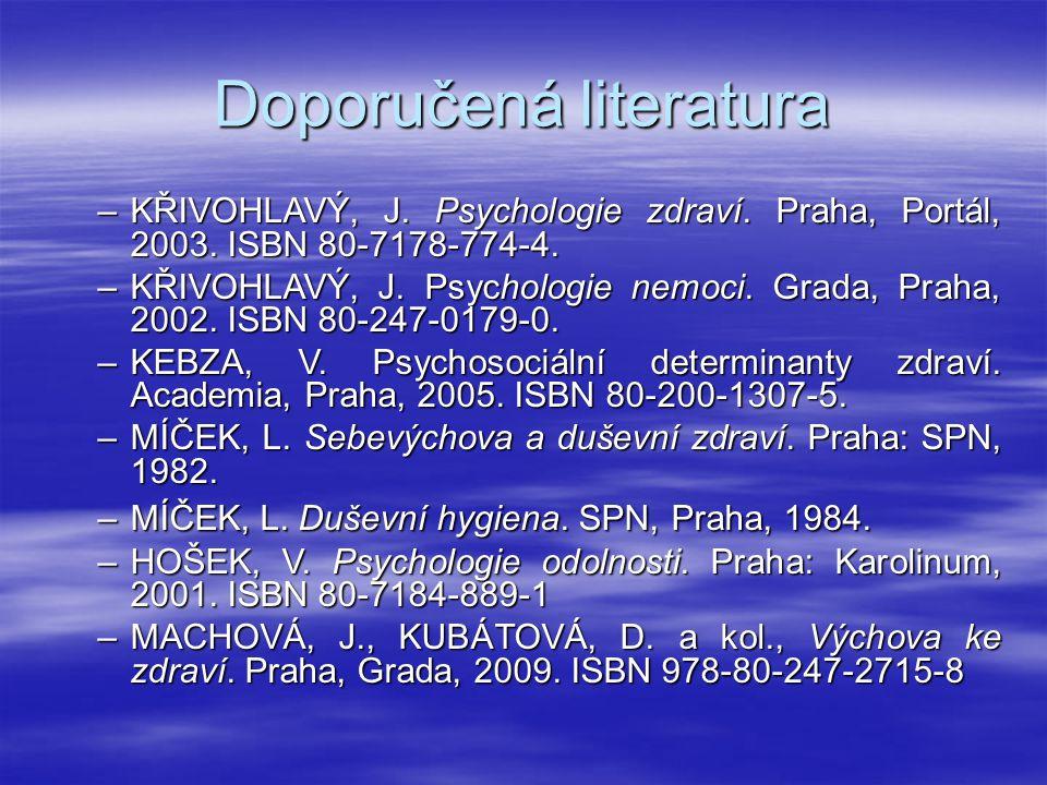 Doporučená literatura –KŘIVOHLAVÝ, J. Psychologie zdraví. Praha, Portál, 2003. ISBN 80-7178-774-4. –KŘIVOHLAVÝ, J. Psychologie nemoci. Grada, Praha, 2