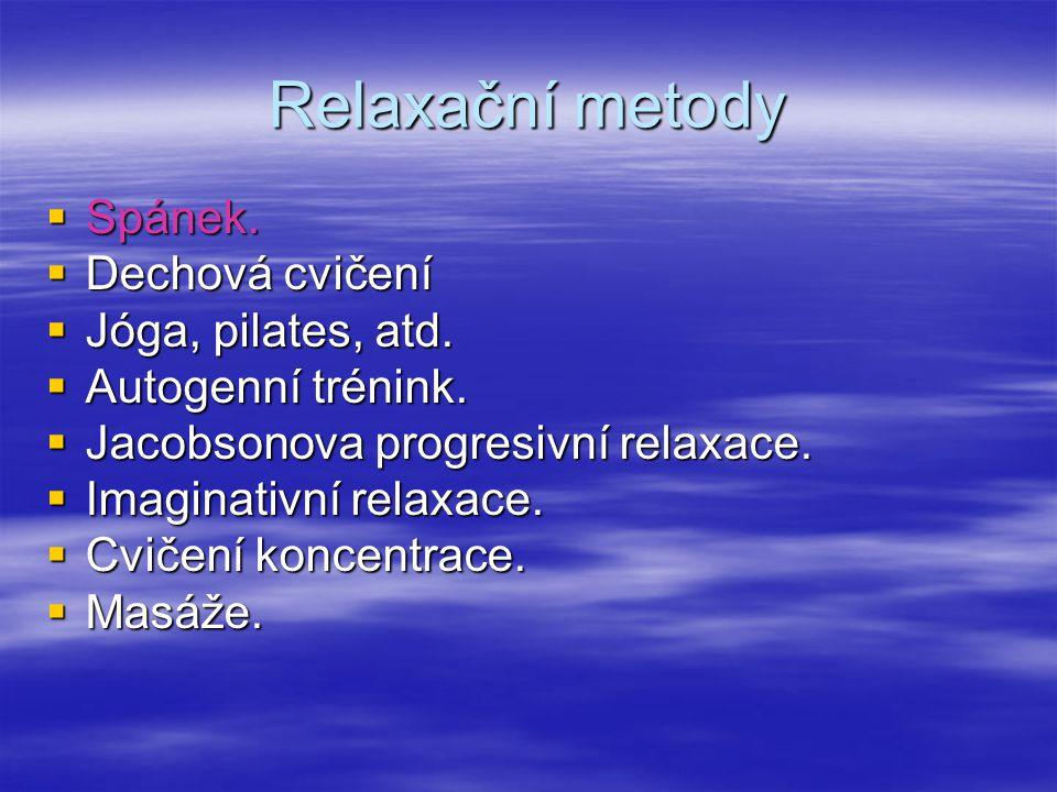 Relaxační metody  Spánek.  Dechová cvičení  Jóga, pilates, atd.  Autogenní trénink.  Jacobsonova progresivní relaxace.  Imaginativní relaxace. 