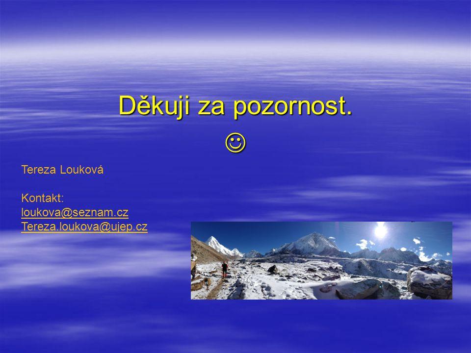 Děkuji za pozornost. Tereza Louková Kontakt: loukova@seznam.cz Tereza.loukova@ujep.cz