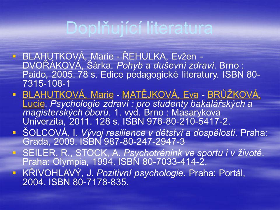 Doplňující literatura   BLAHUTKOVÁ, Marie - ŘEHULKA, Evžen - DVOŘÁKOVÁ, Šárka. Pohyb a duševní zdraví. Brno : Paido, 2005. 78 s. Edice pedagogické l