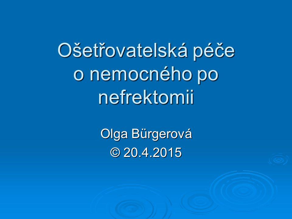 Ošetřovatelská péče o nemocného po nefrektomii Olga Bürgerová © 20.4.2015