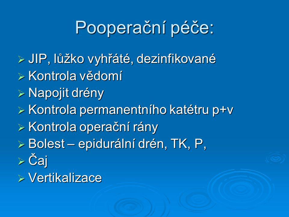 Pooperační péče:  JIP, lůžko vyhřáté, dezinfikované  Kontrola vědomí  Napojit drény  Kontrola permanentního katétru p+v  Kontrola operační rány 