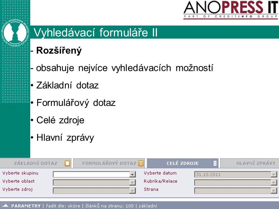 http://knihovna.fss.muni.cz Vyhledávací formuláře II - Rozšířený - obsahuje nejvíce vyhledávacích možností Základní dotaz Formulářový dotaz Celé zdroje Hlavní zprávy