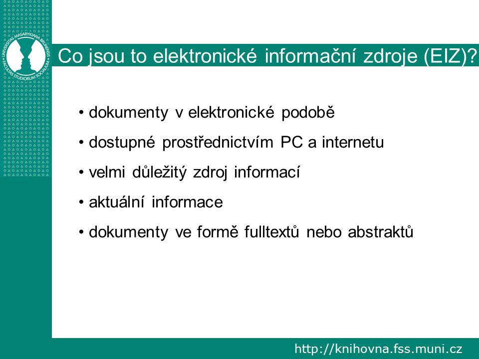 http://knihovna.fss.muni.cz Co jsou to elektronické informační zdroje (EIZ)? dokumenty v elektronické podobě dostupné prostřednictvím PC a internetu v