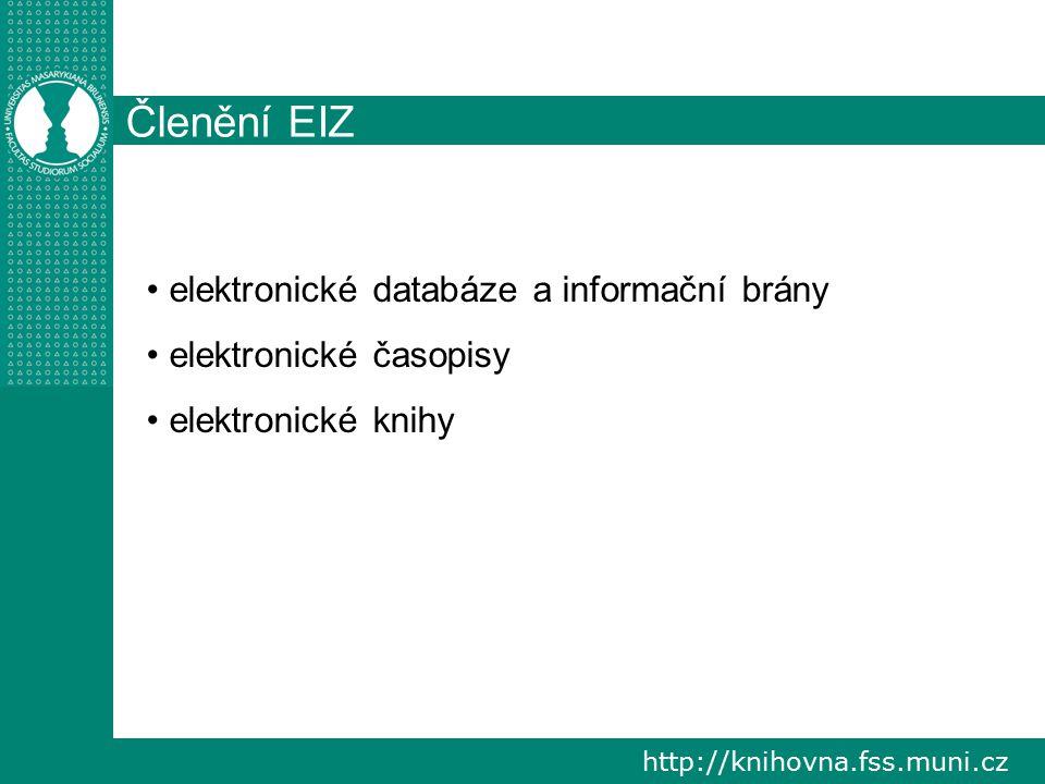 http://knihovna.fss.muni.cz Členění EIZ elektronické databáze a informační brány elektronické časopisy elektronické knihy